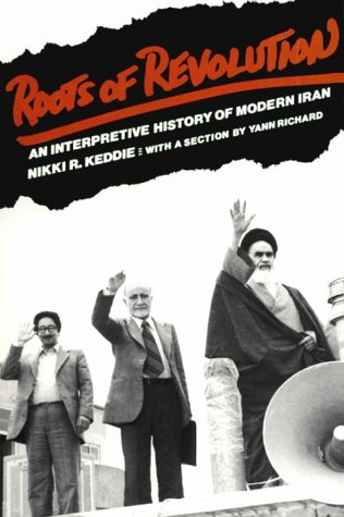 Roots of Revolution: An Interpretive History of Modern Iran 9780300026115