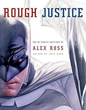 Rough Justice: The DC Comics Sketches of Alex Ross 9780307378781