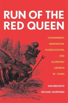 Run of the Red Queen: Government, Innovation, Globalization, and Economic Growth in China 9780300152715