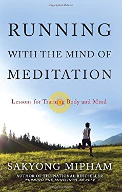 Running with the Mind of Meditation: Lessons for Training Body and Mind 9780307888167