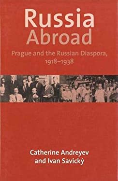 Russia Abroad: Prague and the Russian Diaspora, 1918-1938 9780300102345