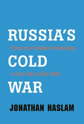 Russia's Cold War: From the October Revolution to the Fall of the Wall 9780300159974