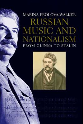 Russian Music and Nationalism from Glinka to Stalin 9780300112733