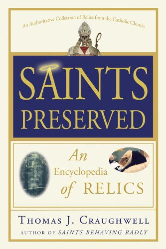 Saints Preserved: An Encyclopedia of Relics 9780307590732
