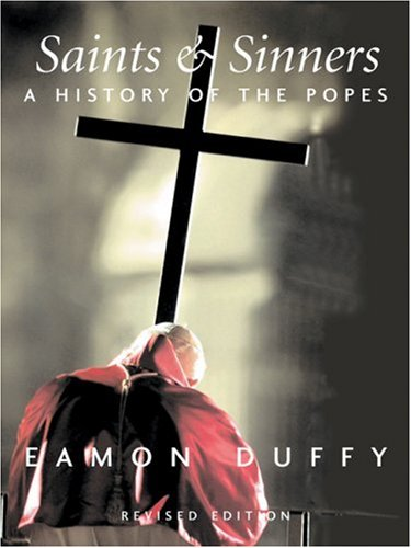 Saints and Sinners: A History of the Popes; Third Edition 9780300115970