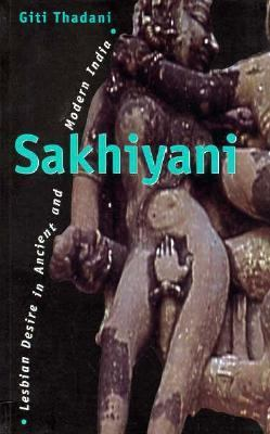 Sakhiyani: Lesbian Desire in Ancient and Modern India 9780304334520