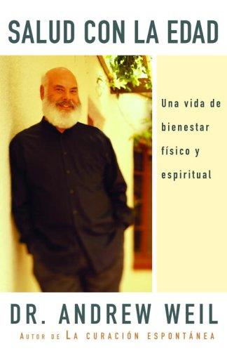 Salud Con La Edad: Una Vida de Bienestar Fisico y Espiritual 9780307275608
