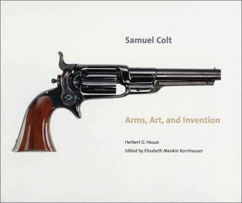 Samuel Colt: Arms, Art, and Invention 9780300111330