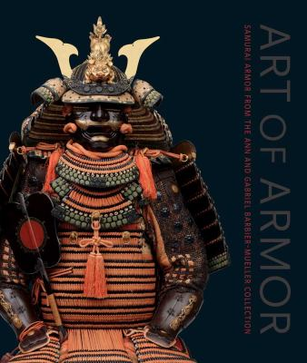 Art of Armor: Samurai Armor from the Ann and Gabriel Barbier-Mueller Collection 9780300176360