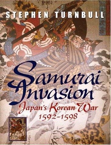 Samurai Invasion : Japan's Korean War 1592-1598