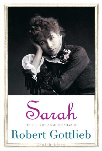 Sarah: The Life of Sarah Bernhardt 9780300141276