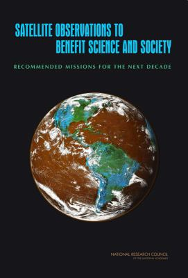 Satellite Observations to Benefit Science and Society: Recommended Missions for the Next Decade 9780309109031