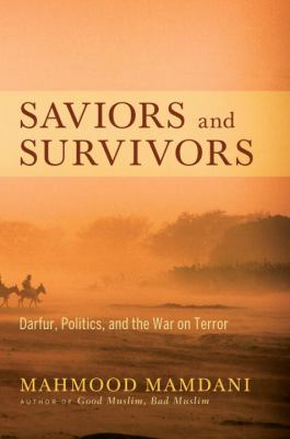 Saviors and Survivors: Darfur, Politics, and the War on Terror 9780307377234