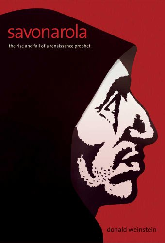 Savonarola: The Rise and Fall of a Renaissance Prophet 9780300111934