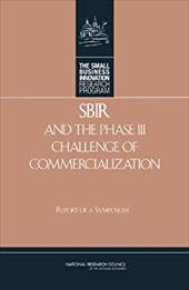 Sbir and the Phase III Challenge of Commercialization: Report of a Symposium