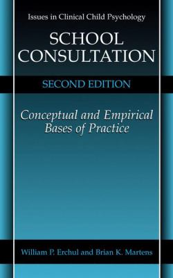 School Consultation: Conceptual and Empirical Bases of Practice 9780306466915