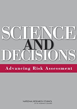 Science and Decisions: Advancing Risk Assessment 9780309120463