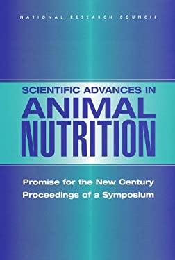 Scientific Advances in Animal Nutrition: Promise for the New Century, Proceedings of a Symposium 9780309082761