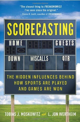 Scorecasting: The Hidden Influences Behind How Sports Are Played and Games Are Won 9780307591791