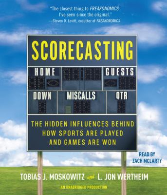 Scorecasting: The Hidden Influences Behind How Sports Are Played and Games Are Won 9780307877673
