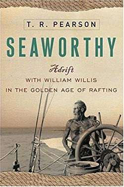 Seaworthy: Adrift with William Willis in the Golden Age of Rafting 9780307335944
