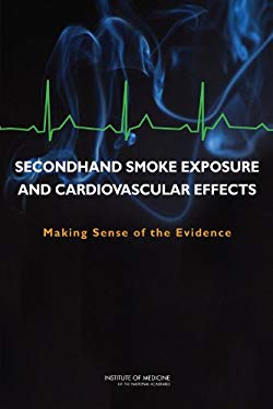 Secondhand Smoke Exposure and Cardiovascular Effects: Making Sense of the Evidence 9780309138390