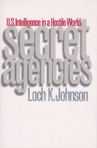 Secret Agencies: U.S. Intelligence in a Hostile World 9780300066111