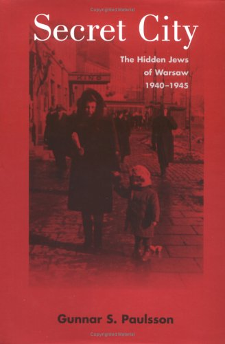Secret City: The Hidden Jews of Warsaw, 1940-1945 9780300095463