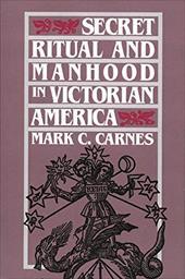 Secret Ritual and Manhood in Victorian America