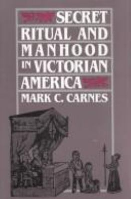 Secret Ritual and Manhood in Victorian America 9780300044249