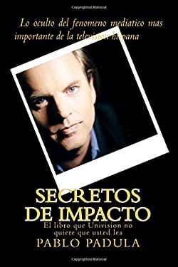 Secretos de Impacto: Lo Oculto del Fenomeno Mediatico Mas Importante de la Television Hispana 9780307376336