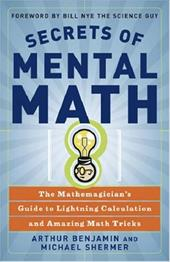 Secrets of Mental Math: The Mathemagician's Guide to Lightning Calculation and Amazing Math Tricks 870509