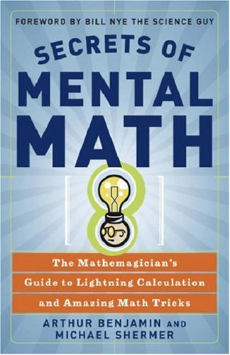 Secrets of Mental Math: The Mathemagician's Guide to Lightning Calculation and Amazing Math Tricks 9780307338402