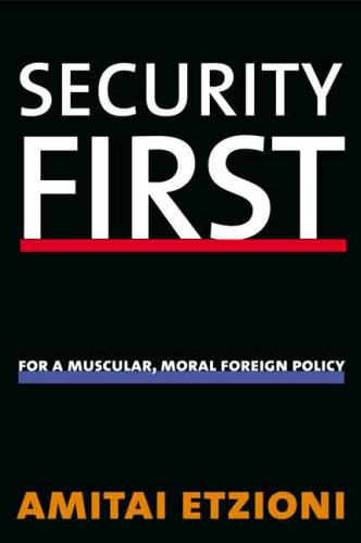 Security First: For a Muscular, Moral Foreign Policy 9780300108576