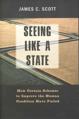 Seeing Like a State: How Certain Schemes to Improve the Human Condition Have Failed 9780300078152