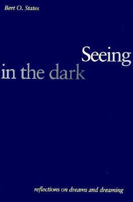 Seeing in the Dark: Reflections on Dreams and Dreaming 9780300069105