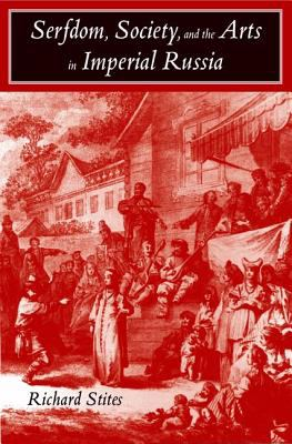 Serfdom, Society, and the Arts in Imperial Russia: The Pleasure and the Power 9780300108897