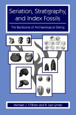 Seriation, Stratigraphy, and Index Fossils: The Backbone of Archaeological Dating 9780306461521