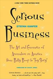Serious Business: The Art and Commerce of Animation in America from Betty Boop to Toy Story 861985
