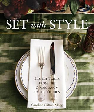 Set with Style: Perfect Tables from the Dining Room to the Kitchen 9780307395559