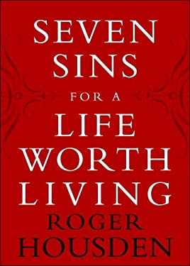 Seven Sins for a Life Worth Living 9780307336712