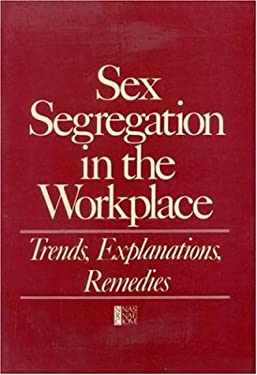 Sex Segregation in the Workplace: Trends, Explanations, Remedies 9780309034456