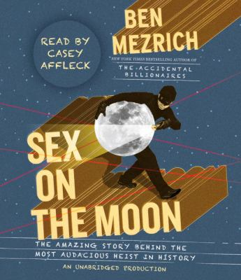 Sex on the Moon: The Amazing Story Behind the Most Audacious Heist in History 9780307750761
