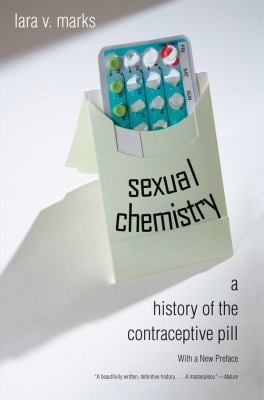 Sexual Chemistry: A History of the Contraceptive Pill 9780300167917