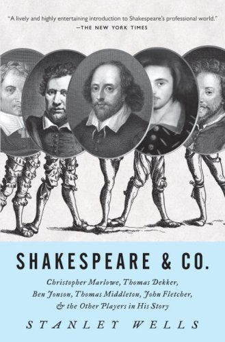 Shakespeare and Co : Christopher Marlowe, Thomas Dekker, Ben Jonson, Thomas Middleton, John Fletcher and the Other Players in His Story