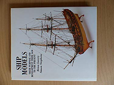 Ship Models: Their Purpose and Development from 1650 to the Present 9780302006542