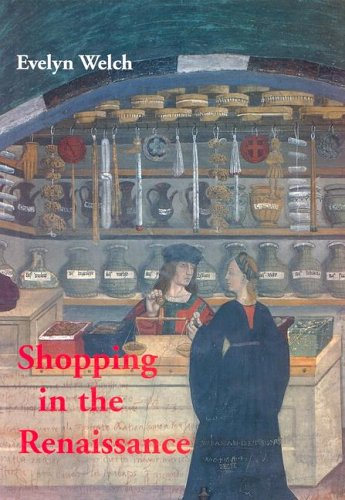 Shopping in the Renaissance: Consumer Cultures in Italy, 1400-1600 9780300107524