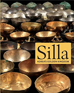 Silla: Korea's Golden Kingdom 9780300197020