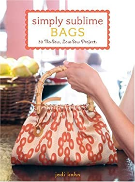 Simply Sublime Bags: 30 No-Sew, Low-Sew Projects 9780307393623