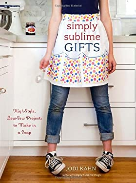 Simply Sublime Gifts: High-Style, Low-Sew Projects to Make in a Snap 9780307464460